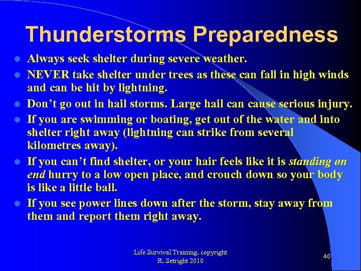 Thunderstorms Preparedness l l l Always seek shelter during severe weather. NEVER take shelter