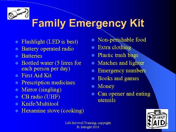 Family Emergency Kit l l l l l Flashlight (LED is best) Battery operated