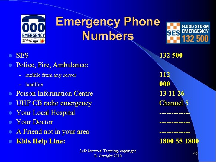 Emergency Phone Numbers SES l Police, Fire, Ambulance: l – mobile from any server