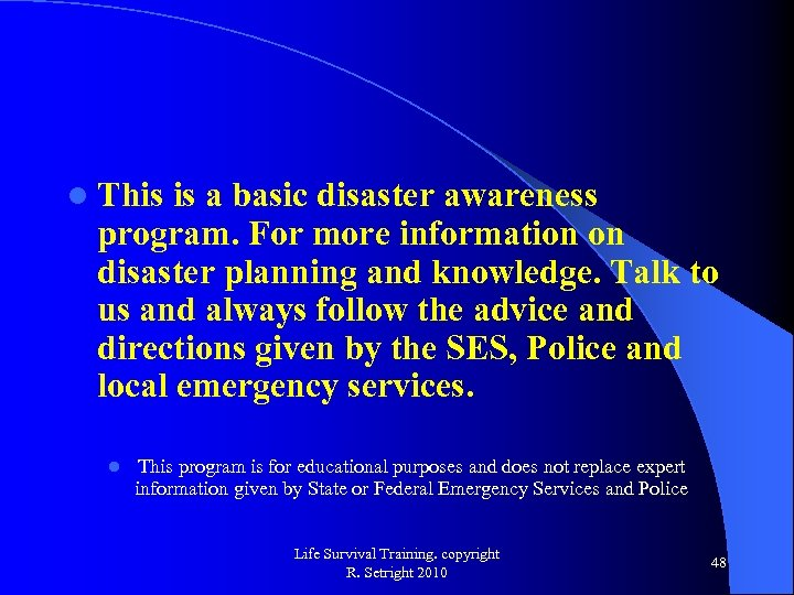 l This is a basic disaster awareness program. For more information on disaster planning