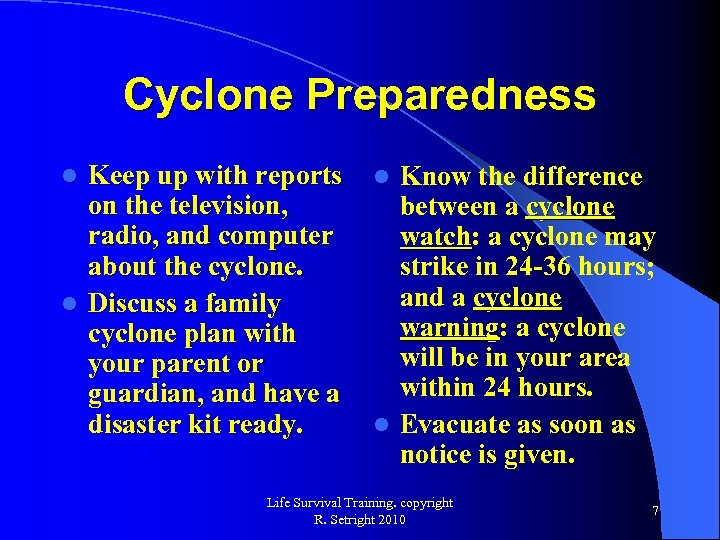 Cyclone Preparedness Keep up with reports on the television, radio, and computer about the