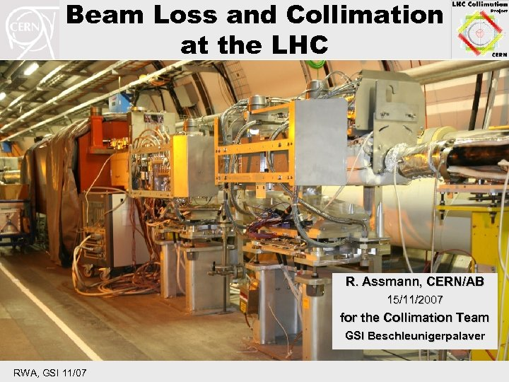 Beam Loss and Collimation at the LHC R. Assmann, CERN/AB 15/11/2007 for the Collimation