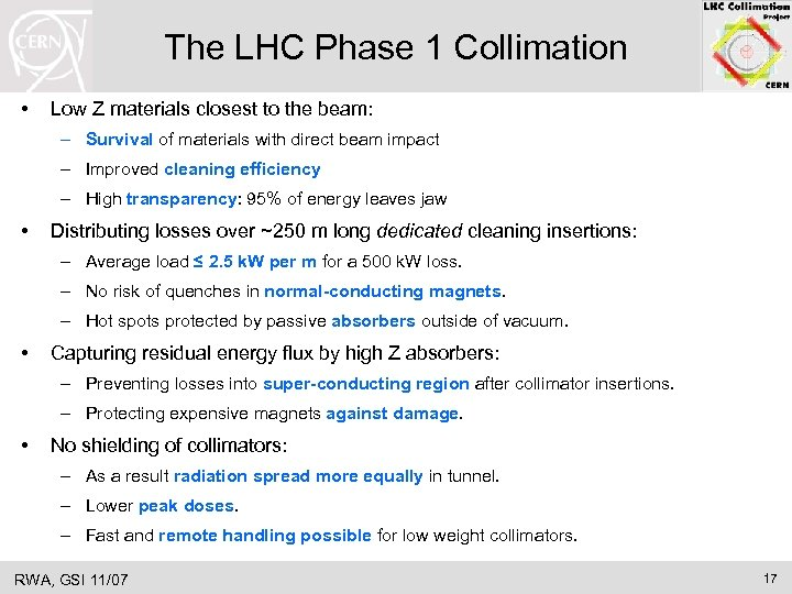 The LHC Phase 1 Collimation • Low Z materials closest to the beam: –