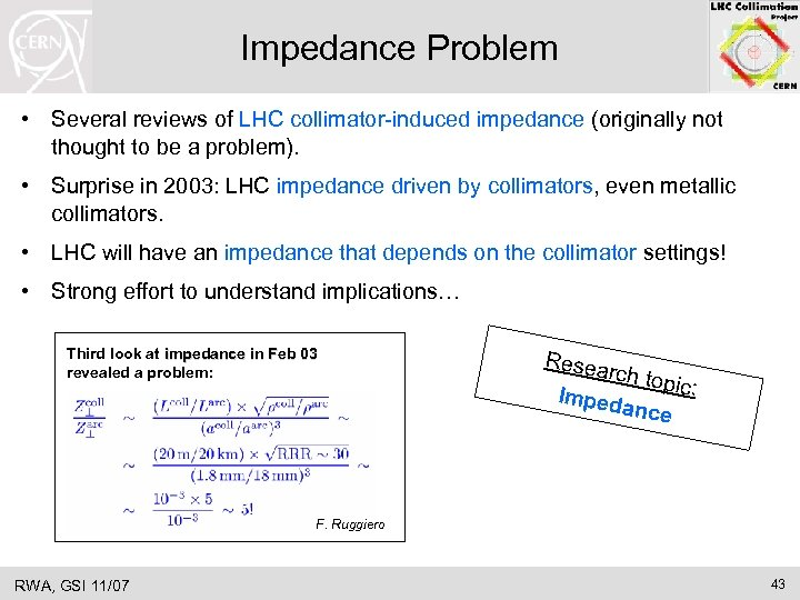 Impedance Problem • Several reviews of LHC collimator-induced impedance (originally not thought to be