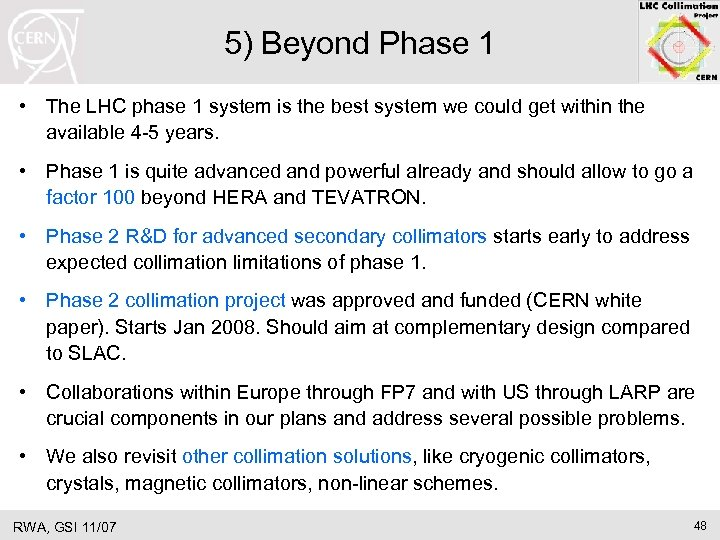 5) Beyond Phase 1 • The LHC phase 1 system is the best system