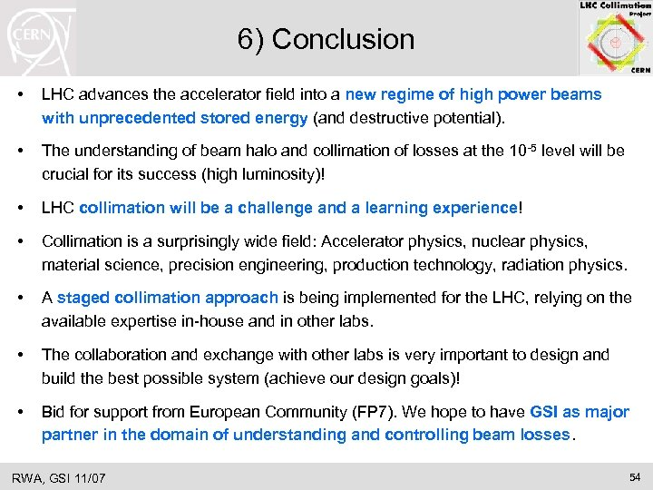 6) Conclusion • LHC advances the accelerator field into a new regime of high