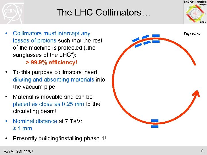 The LHC Collimators… • Collimators must intercept any losses of protons such that the