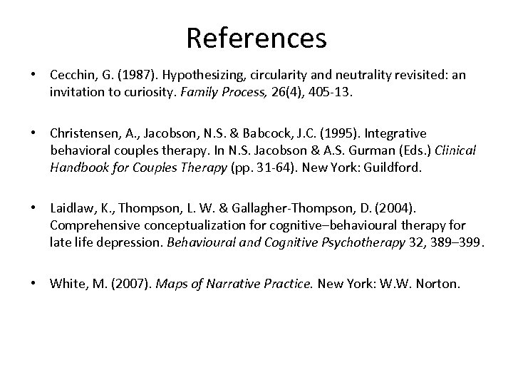References • Cecchin, G. (1987). Hypothesizing, circularity and neutrality revisited: an invitation to curiosity.