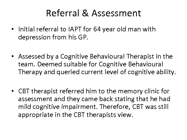 Referral & Assessment • Initial referral to IAPT for 64 year old man with