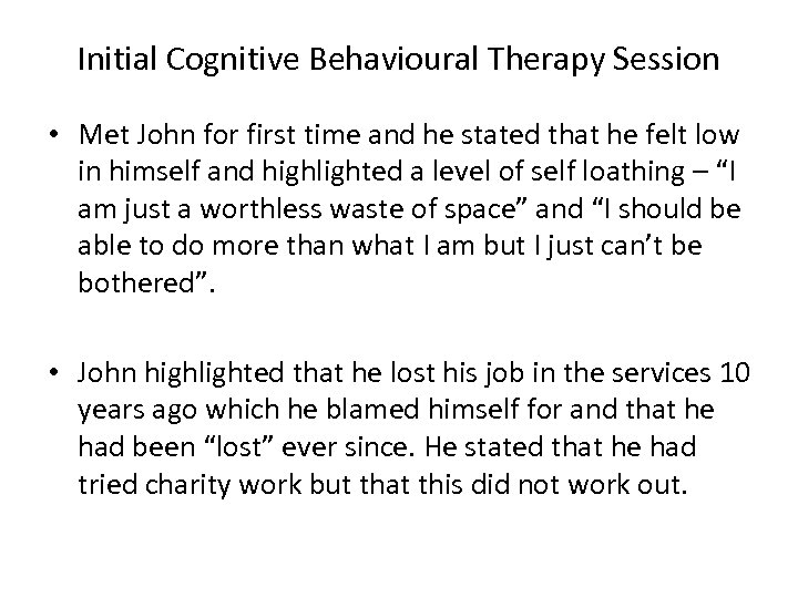 Initial Cognitive Behavioural Therapy Session • Met John for first time and he stated