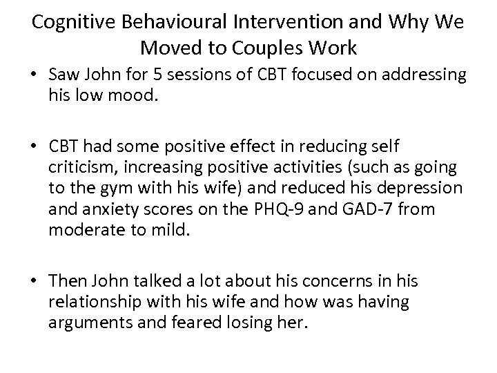 Cognitive Behavioural Intervention and Why We Moved to Couples Work • Saw John for