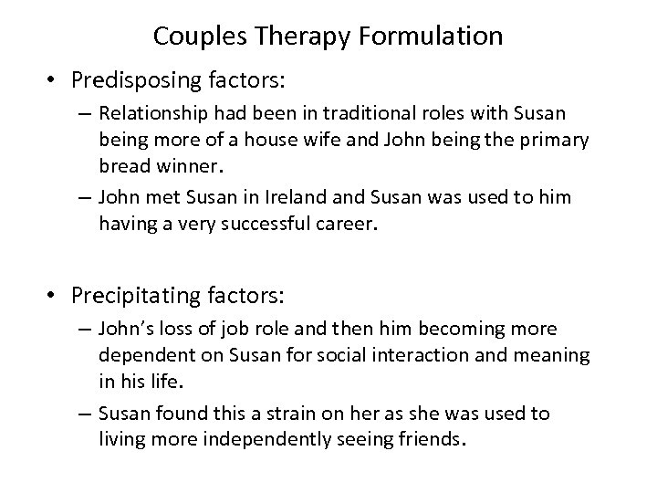 Couples Therapy Formulation • Predisposing factors: – Relationship had been in traditional roles with