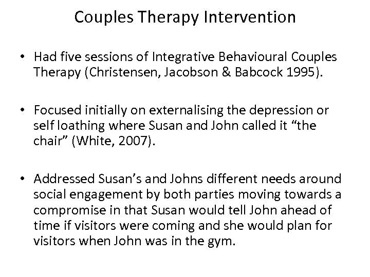 Couples Therapy Intervention • Had five sessions of Integrative Behavioural Couples Therapy (Christensen, Jacobson