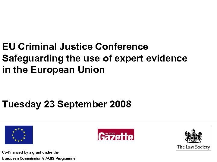 EU Criminal Justice Conference Safeguarding the use of expert evidence in the European Union