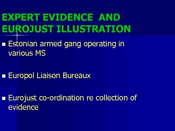 EXPERT EVIDENCE AND EUROJUST ILLUSTRATION n Estonian armed gang operating in various MS n