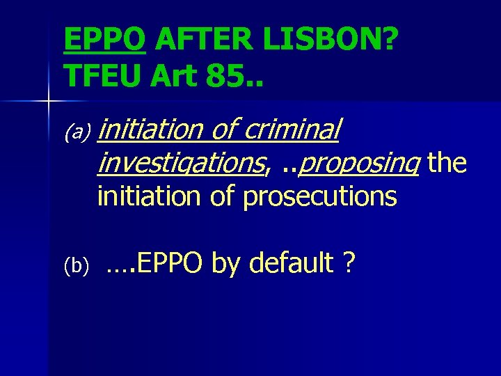 EPPO AFTER LISBON? TFEU Art 85. . (a) initiation of criminal investigations, . .