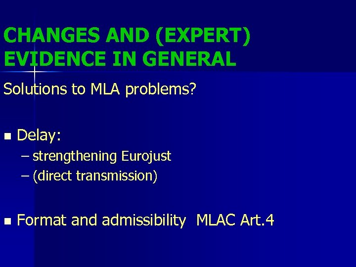CHANGES AND (EXPERT) EVIDENCE IN GENERAL Solutions to MLA problems? n Delay: – strengthening