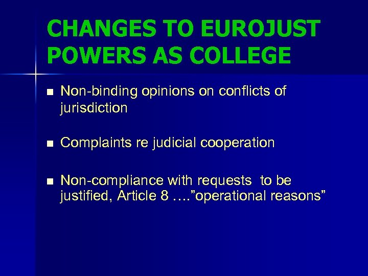 CHANGES TO EUROJUST POWERS AS COLLEGE n Non-binding opinions on conflicts of jurisdiction n