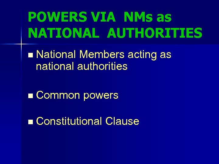 POWERS VIA NMs as NATIONAL AUTHORITIES n National Members acting as national authorities n