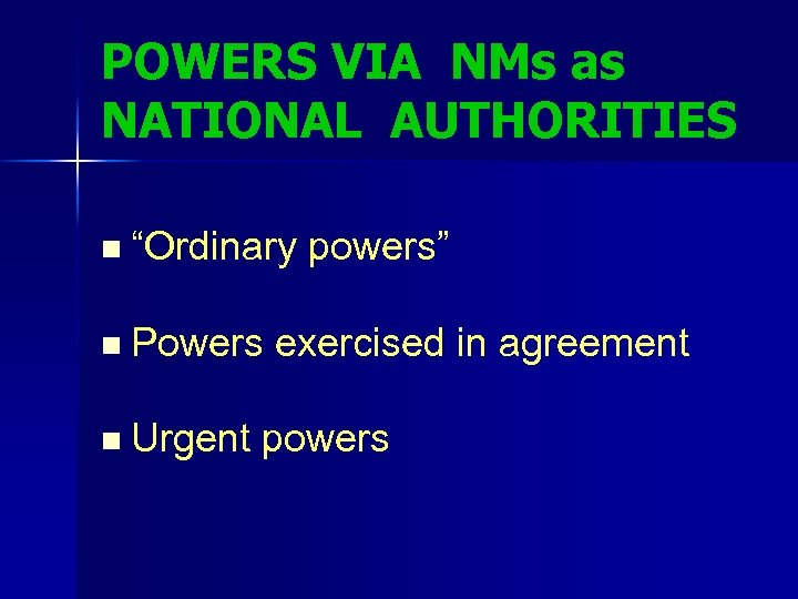 "POWERS VIA NMs as NATIONAL AUTHORITIES n ""Ordinary powers"" n Powers exercised in agreement"