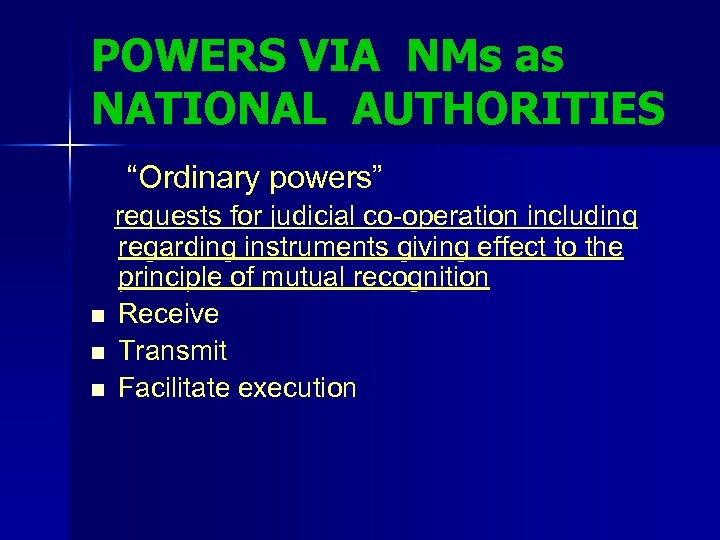 "POWERS VIA NMs as NATIONAL AUTHORITIES ""Ordinary powers"" requests for judicial co-operation including regarding"