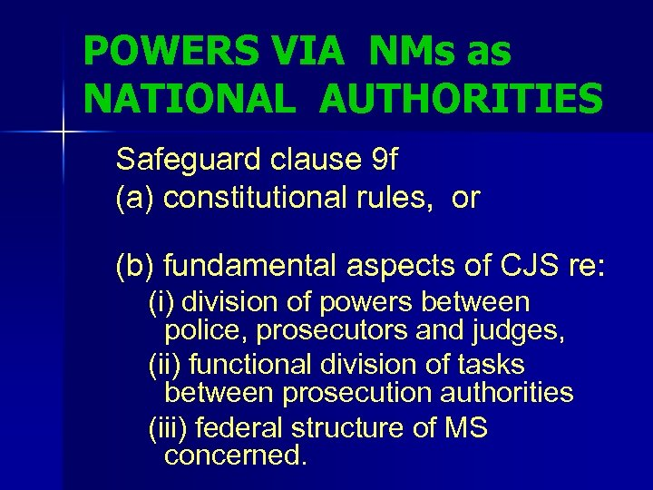 POWERS VIA NMs as NATIONAL AUTHORITIES Safeguard clause 9 f (a) constitutional rules, or