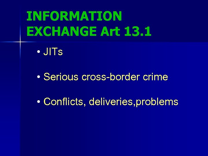 INFORMATION EXCHANGE Art 13. 1 • JITs • Serious cross-border crime • Conflicts, deliveries,