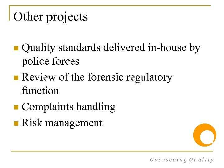 Other projects Quality standards delivered in-house by police forces n Review of the forensic