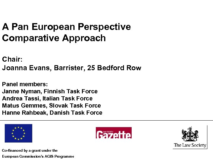 A Pan European Perspective Comparative Approach Chair: Joanna Evans, Barrister, 25 Bedford Row Panel