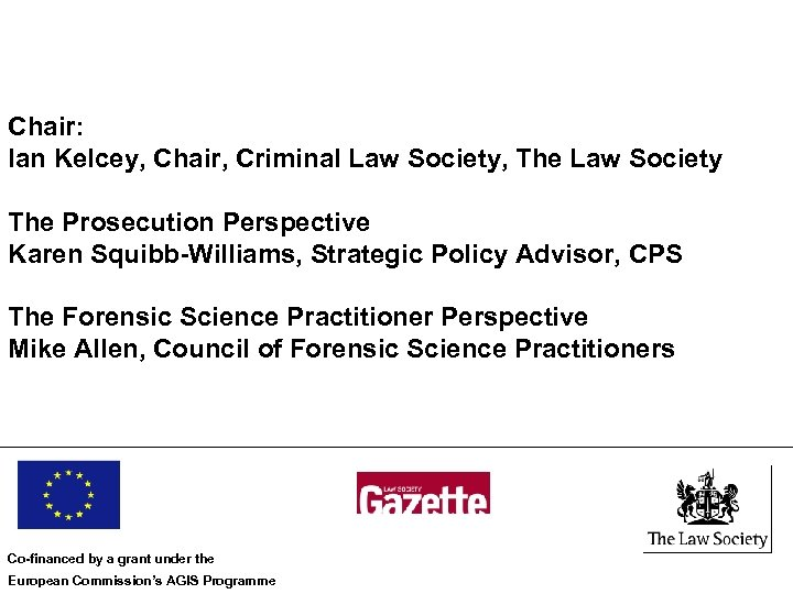 Chair: Ian Kelcey, Chair, Criminal Law Society, The Law Society The Prosecution Perspective Karen