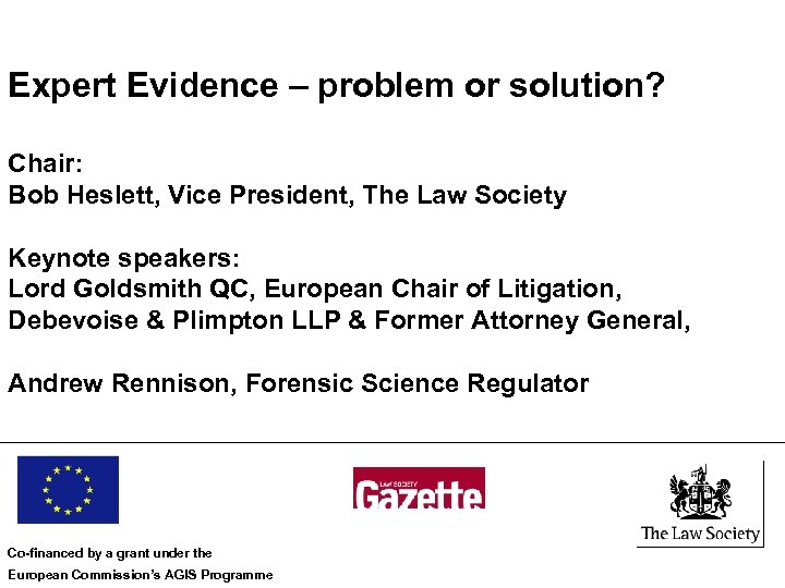 Expert Evidence – problem or solution? Chair: Bob Heslett, Vice President, The Law Society