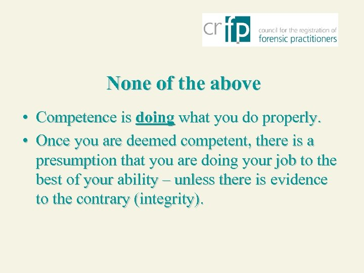 None of the above • Competence is doing what you do properly. • Once
