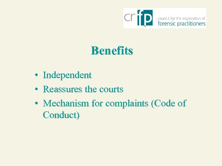 Benefits • • • Independent Reassures the courts Mechanism for complaints (Code of Conduct)