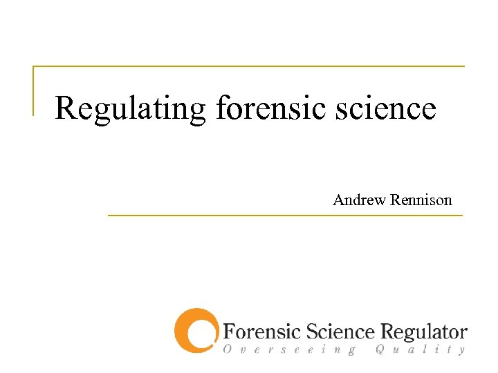 Regulating forensic science Andrew Rennison