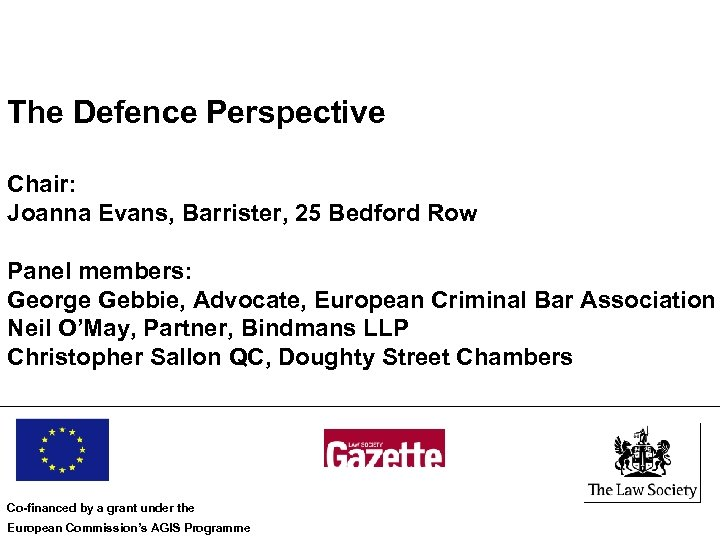 The Defence Perspective Chair: Joanna Evans, Barrister, 25 Bedford Row Panel members: George Gebbie,