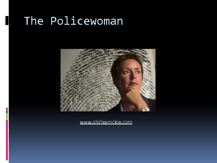The Policewoman www. shirleymckie. com