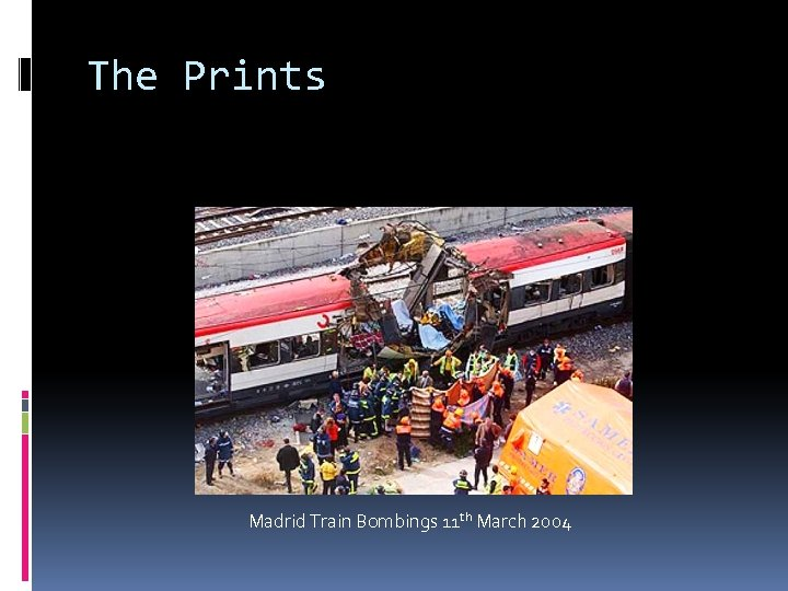 The Prints Madrid Train Bombings 11 th March 2004