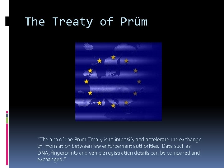 "The Treaty of Prüm ""The aim of the Prüm Treaty is to intensify and"