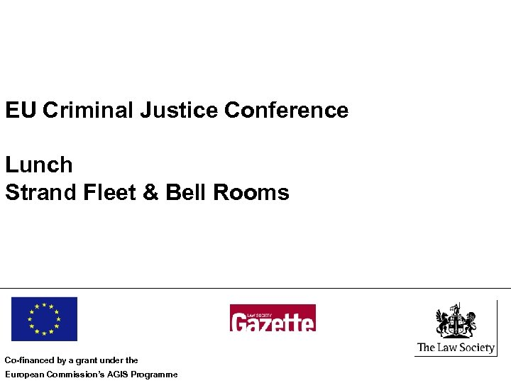 EU Criminal Justice Conference Lunch Strand Fleet & Bell Rooms Co-financed by a grant