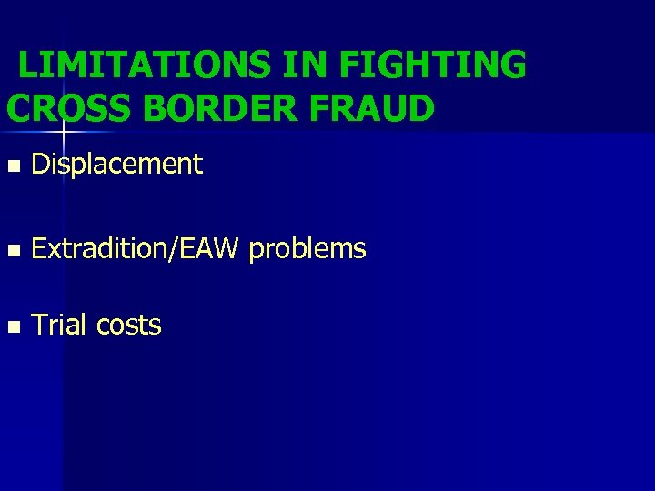 LIMITATIONS IN FIGHTING CROSS BORDER FRAUD n Displacement n Extradition/EAW problems n Trial costs