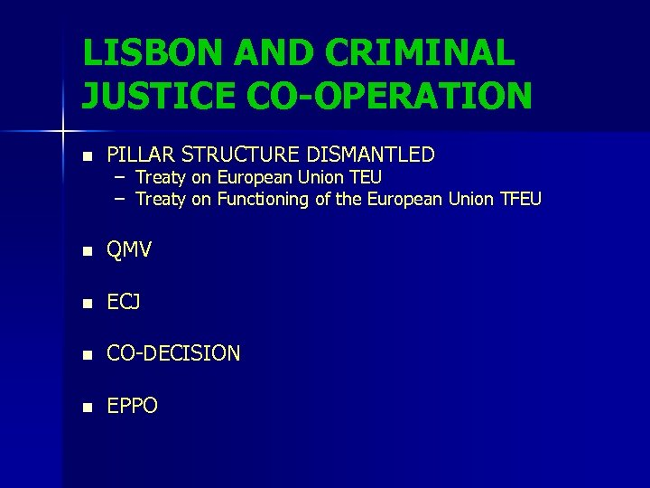 LISBON AND CRIMINAL JUSTICE CO-OPERATION n PILLAR STRUCTURE DISMANTLED – – Treaty on European