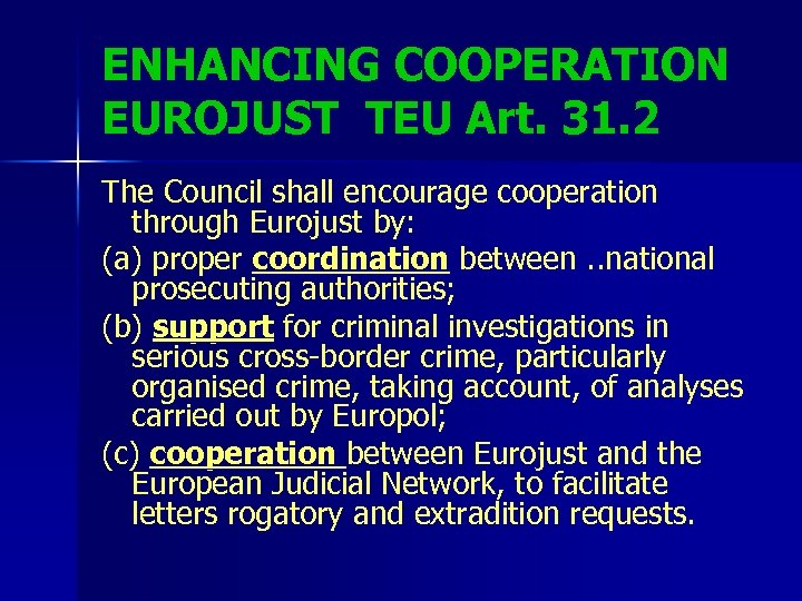 ENHANCING COOPERATION EUROJUST TEU Art. 31. 2 The Council shall encourage cooperation through Eurojust
