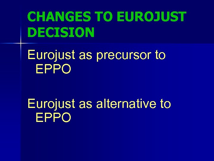 CHANGES TO EUROJUST DECISION Eurojust as precursor to EPPO Eurojust as alternative to EPPO