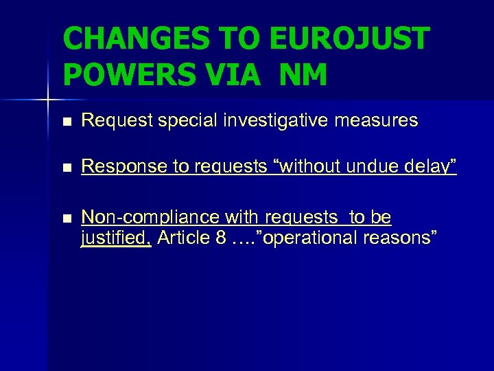CHANGES TO EUROJUST POWERS VIA NM n Request special investigative measures n Response to