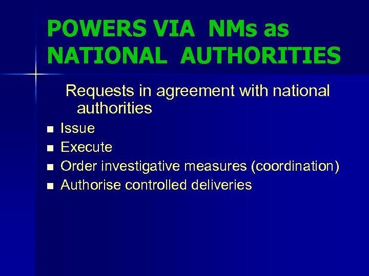 POWERS VIA NMs as NATIONAL AUTHORITIES Requests in agreement with national authorities n n