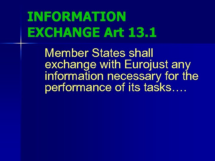 INFORMATION EXCHANGE Art 13. 1 Member States shall exchange with Eurojust any information necessary
