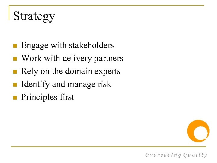 Strategy n n n Engage with stakeholders Work with delivery partners Rely on the