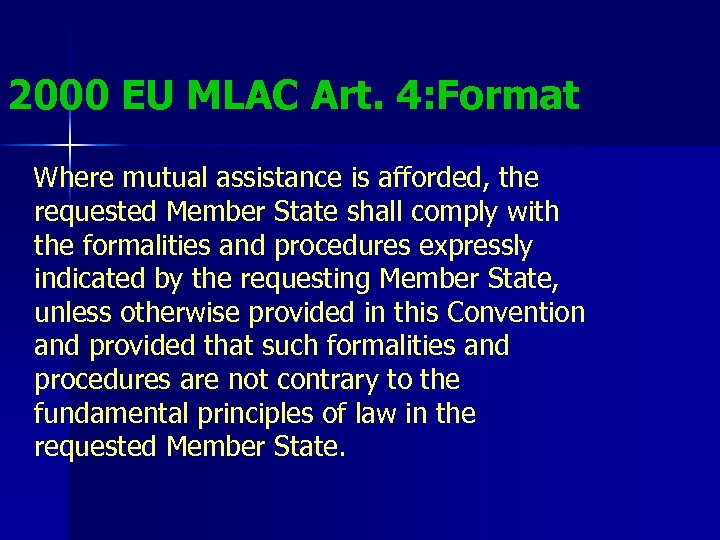 2000 EU MLAC Art. 4: Format Where mutual assistance is afforded, the requested Member