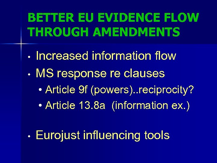 BETTER EU EVIDENCE FLOW THROUGH AMENDMENTS • • Increased information flow MS response re