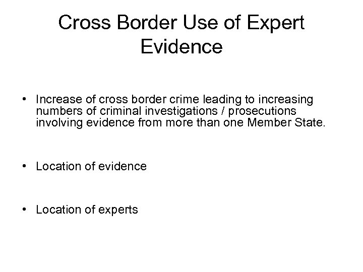 Cross Border Use of Expert Evidence • Increase of cross border crime leading to